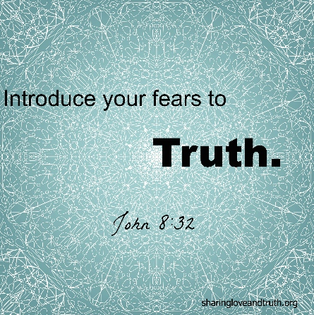 introduce your fears to truth